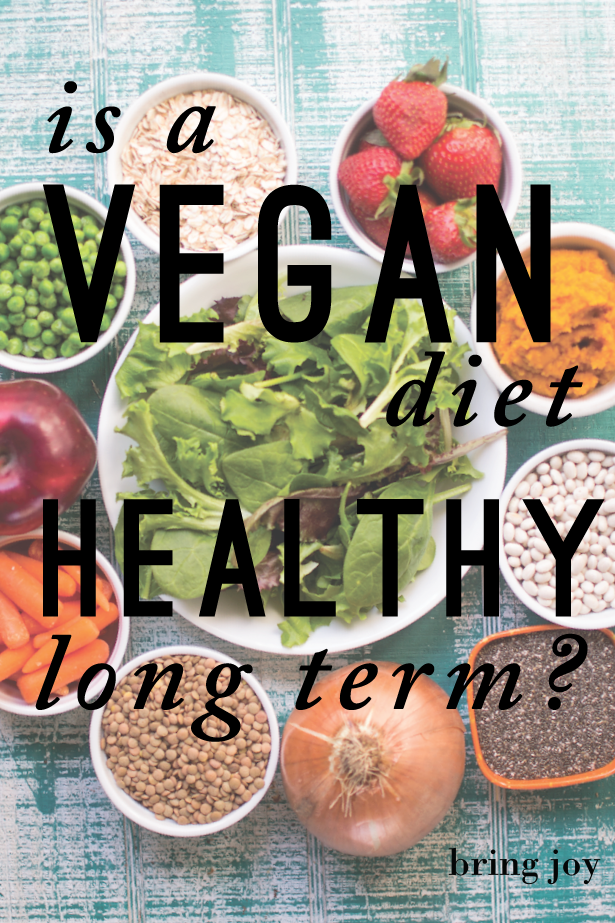 is a vegan diet healthy long term?  // bring joy