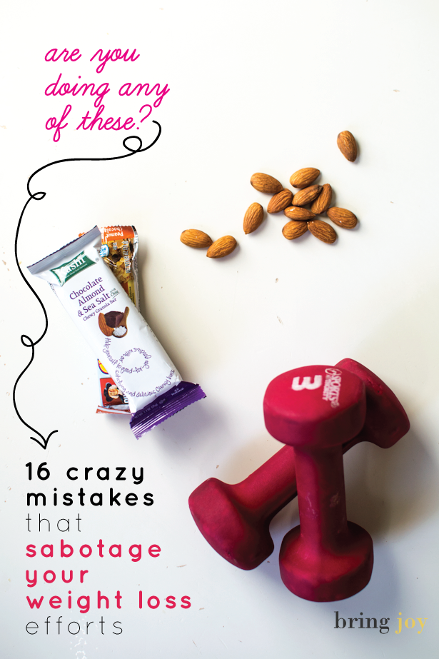 16 crazy mistakes that sabotage weight loss // bring-joy.com #weightloss