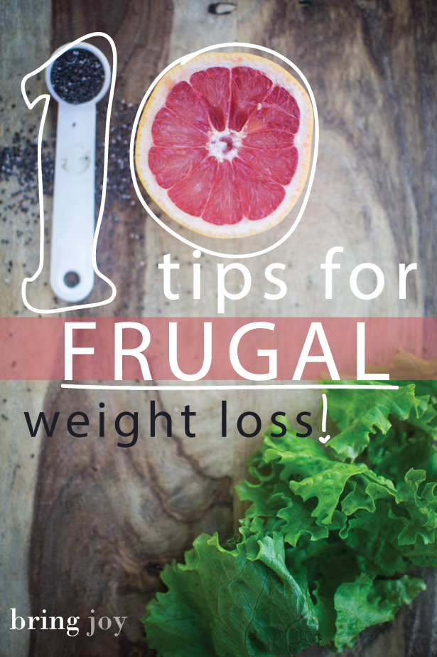 10 tried & tested frugal tips for weight loss without spending a fortune or sacrificing your health // bring-joy.com #weightloss #health